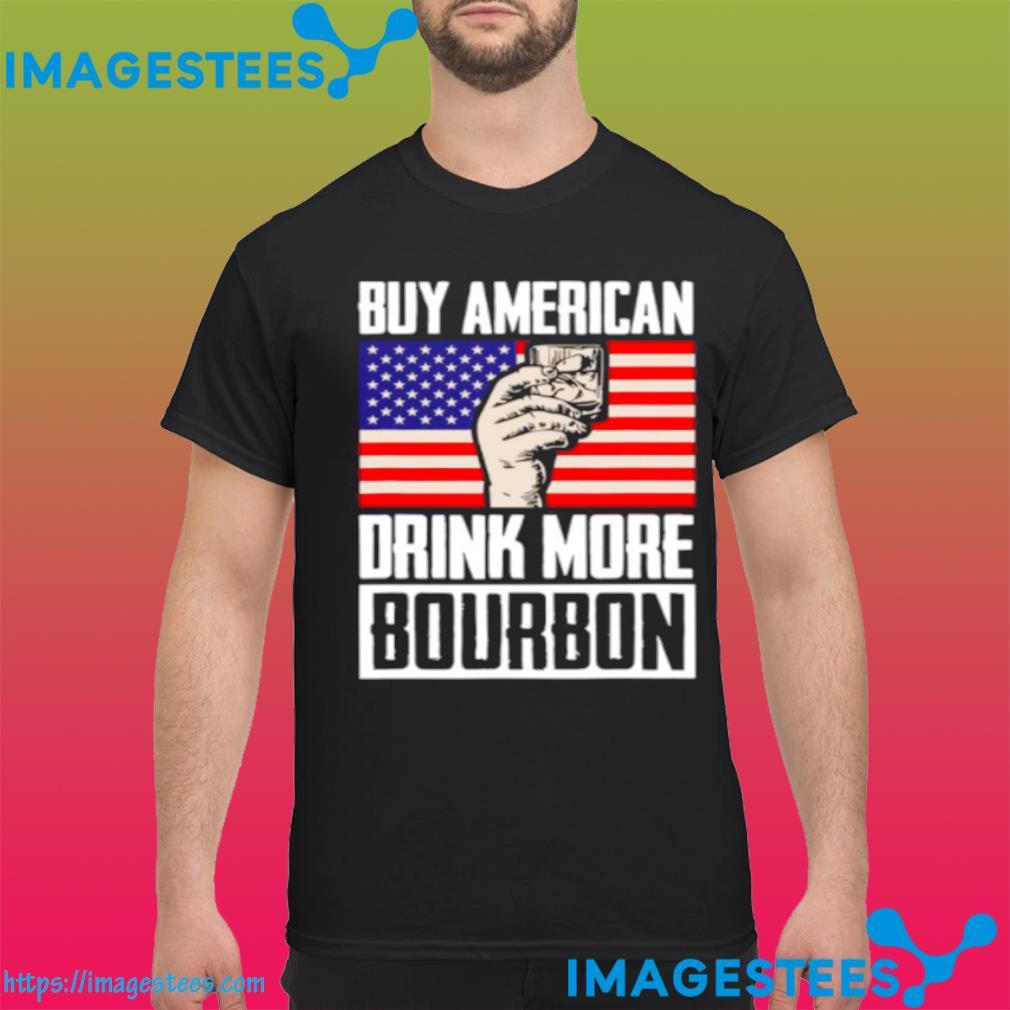 Buy American Drink More Bourbon shirt