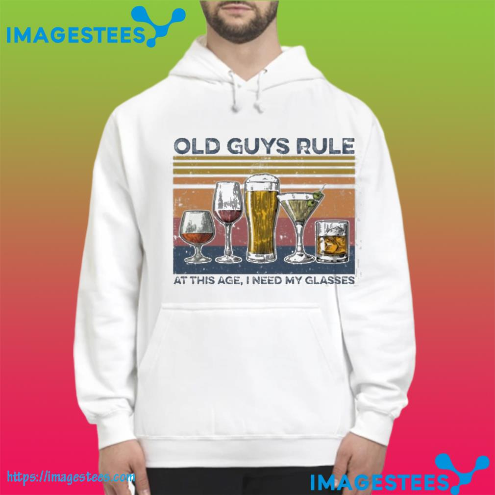 Champagne Old Guys Rule At This Ate I Need My Glasses Shirt hoodie