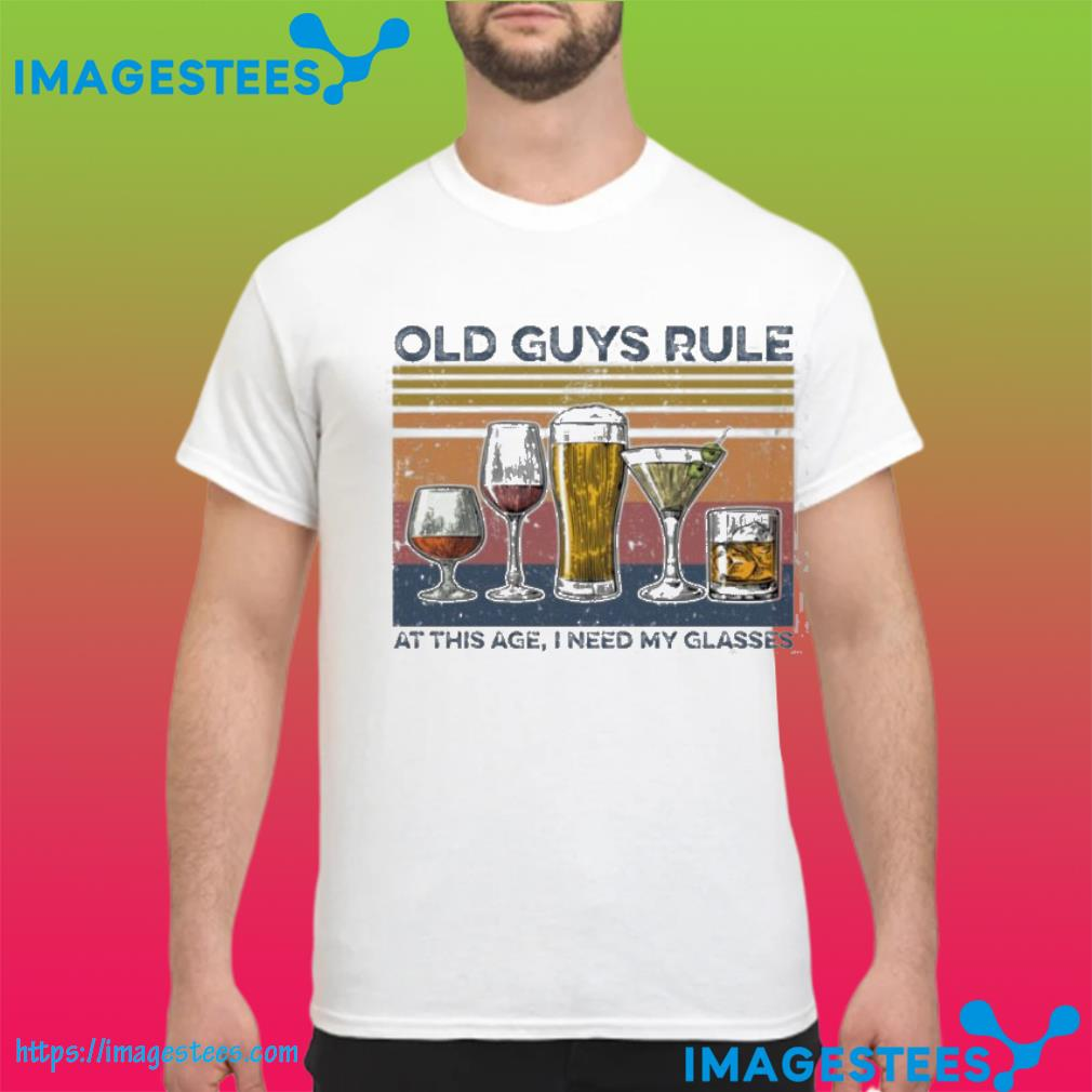Champagne Old Guys Rule At This Ate I Need My Glasses Shirt