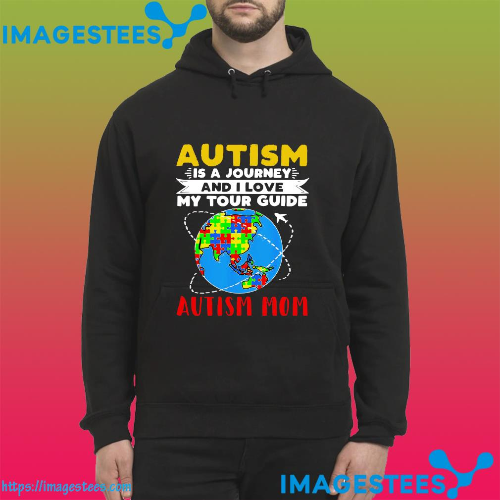 Earth Autism Is A Journey And I Love My Tour Guide Autism Mom Shirt hoodie