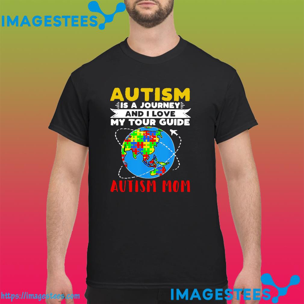 Earth Autism Is A Journey And I Love My Tour Guide Autism Mom Shirt