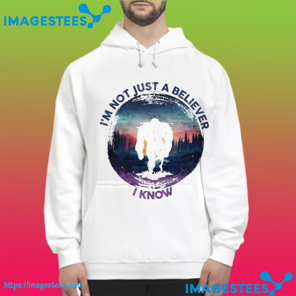 I'm not just a believer I know hoodie