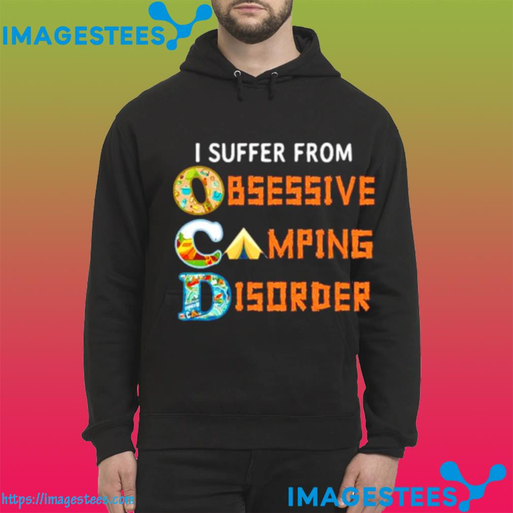 I suffer from OCD obsessive camping and disorder hoodie