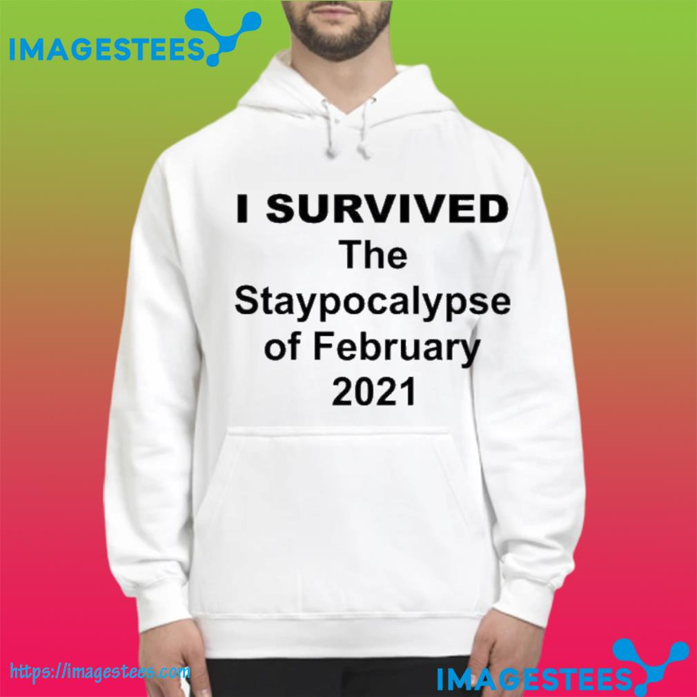 I Survived The Apocalypse Of February 2021 Shirt hoodie