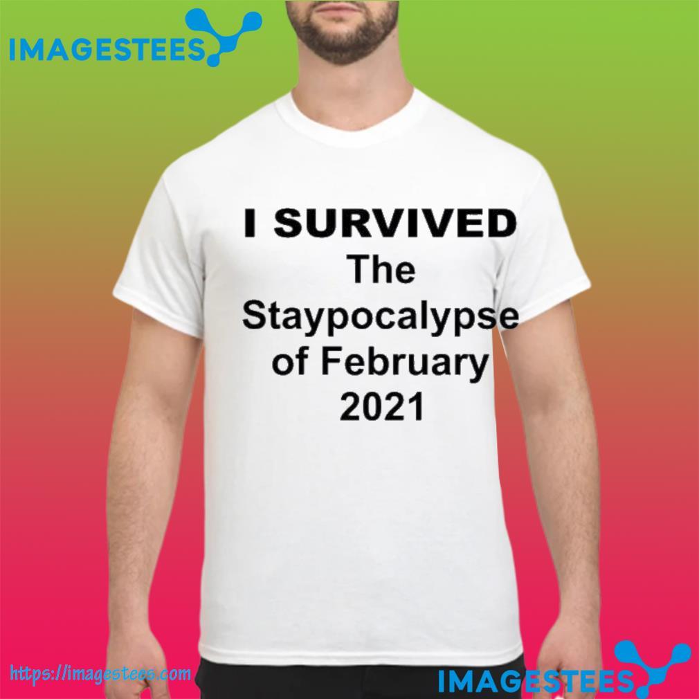 I Survived The Apocalypse Of February 2021 Shirt