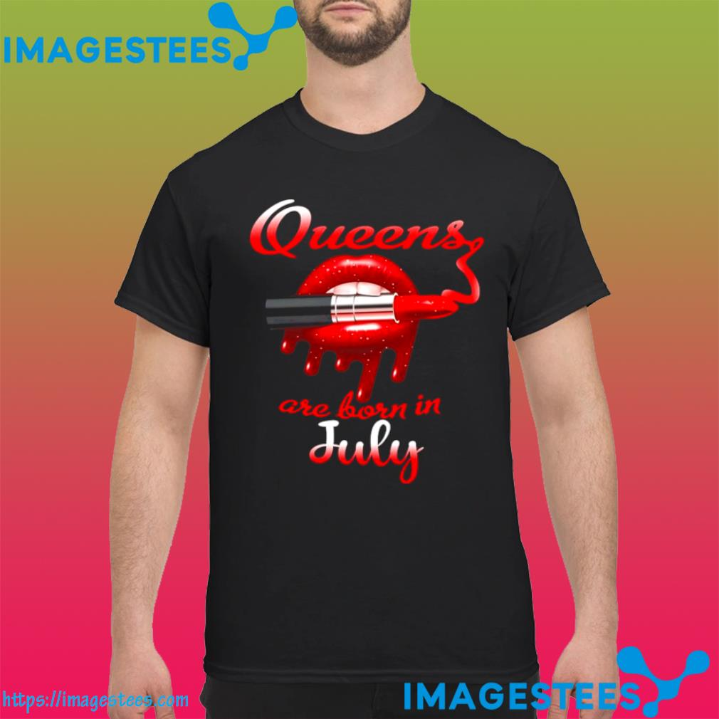 Lips Queens are born in July shirt