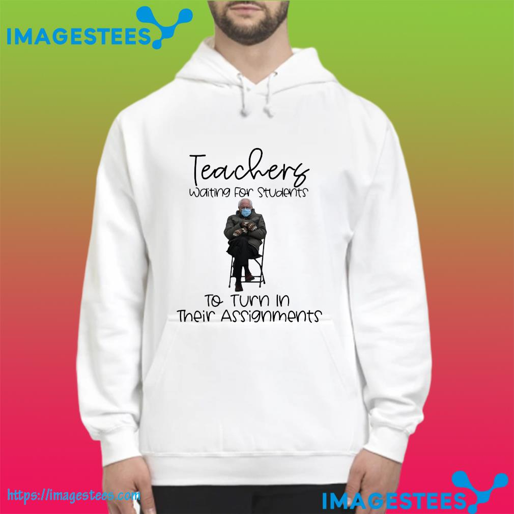 Official Bernie Sanders Face Mask Teachers Waiting For Students To Turn In Their Assignments Shirt hoodie