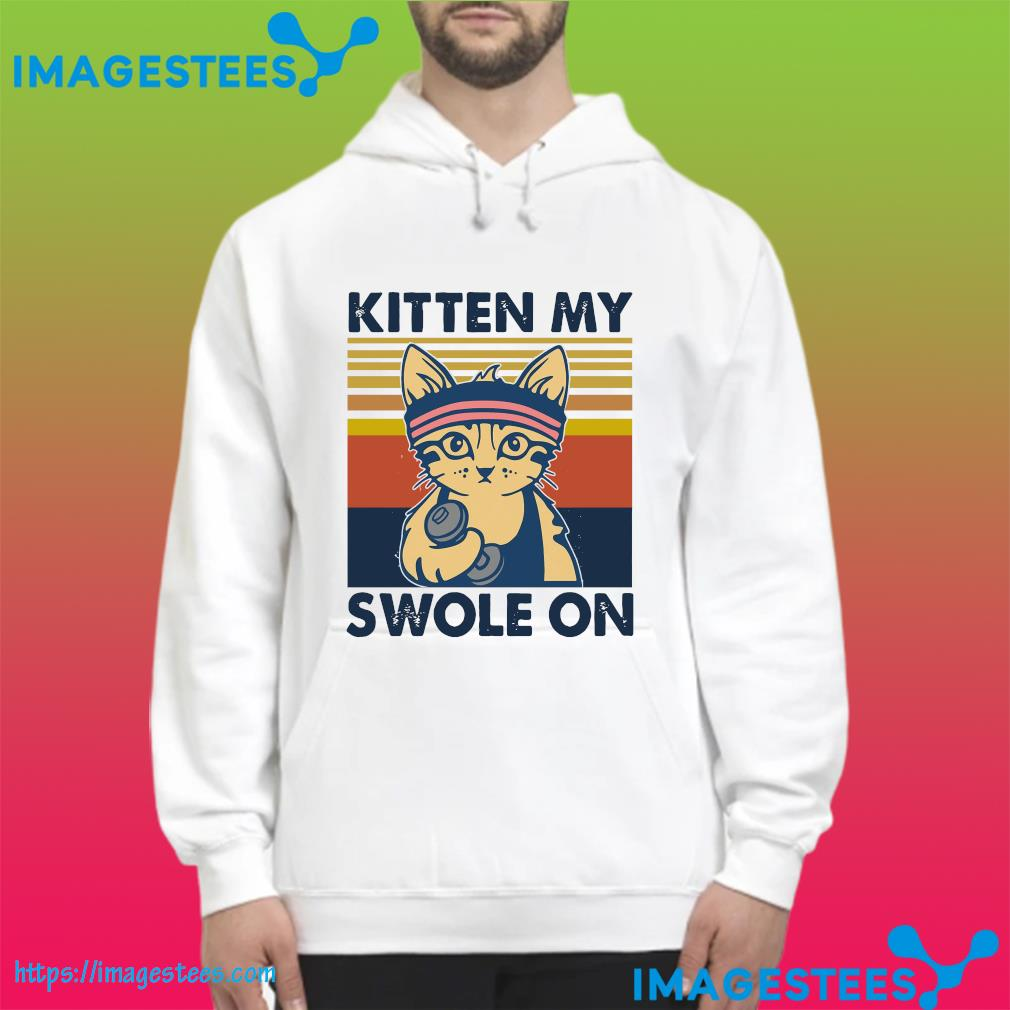 Official Cat Kitten My Swole On Vintage Shirt hoodie
