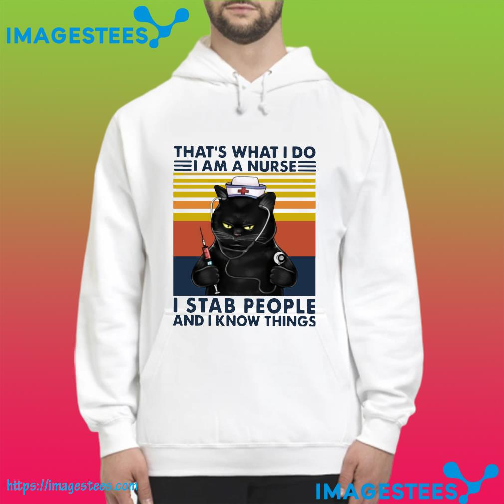 Official Nurse Black Cat That's What I Do I Am A Nurse I Stab People And I Know Things Vintage Shirt hoodie