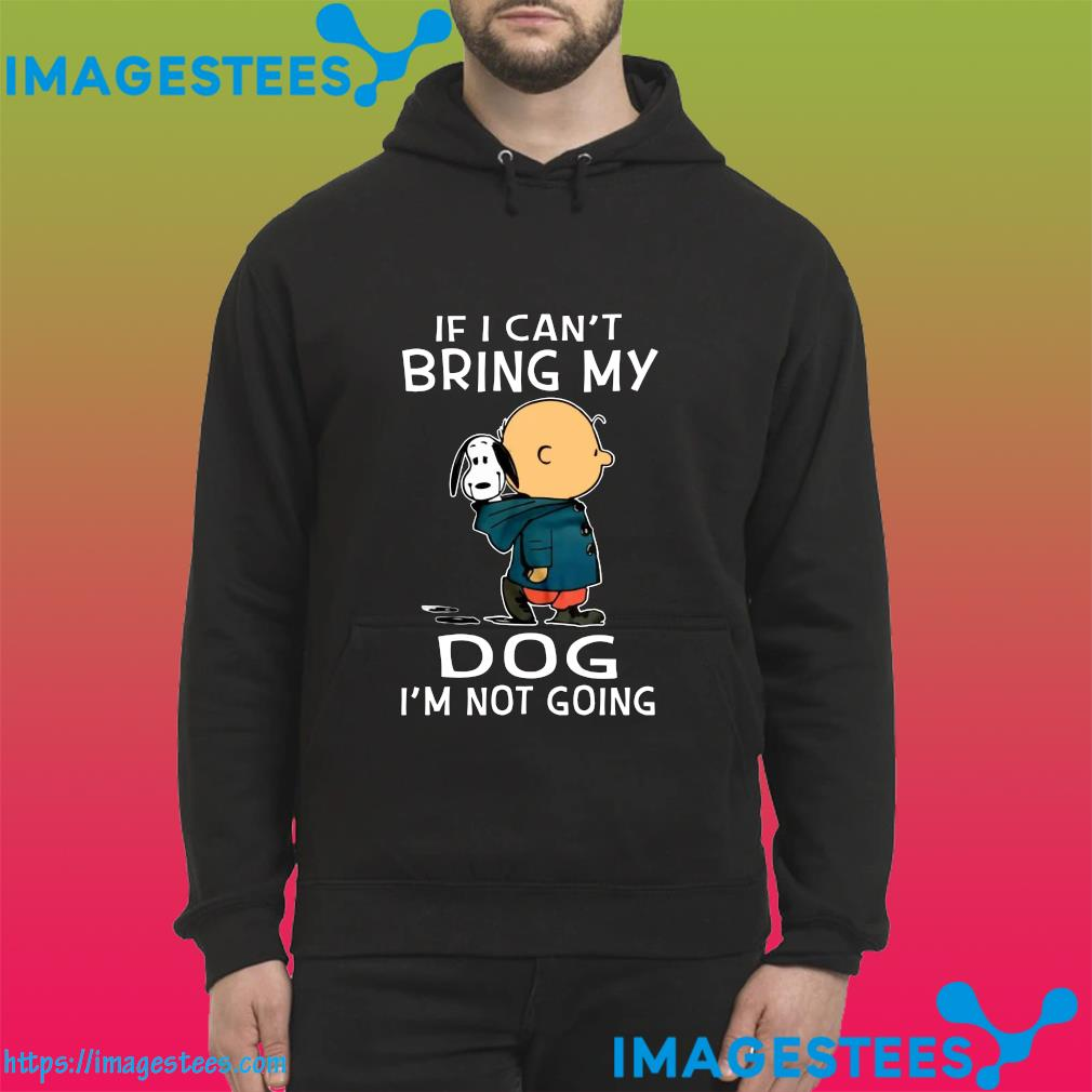 Official Snoopy And Charlie Brown If I Can't Bring My Dog I'm Not Going Shirt hoodie