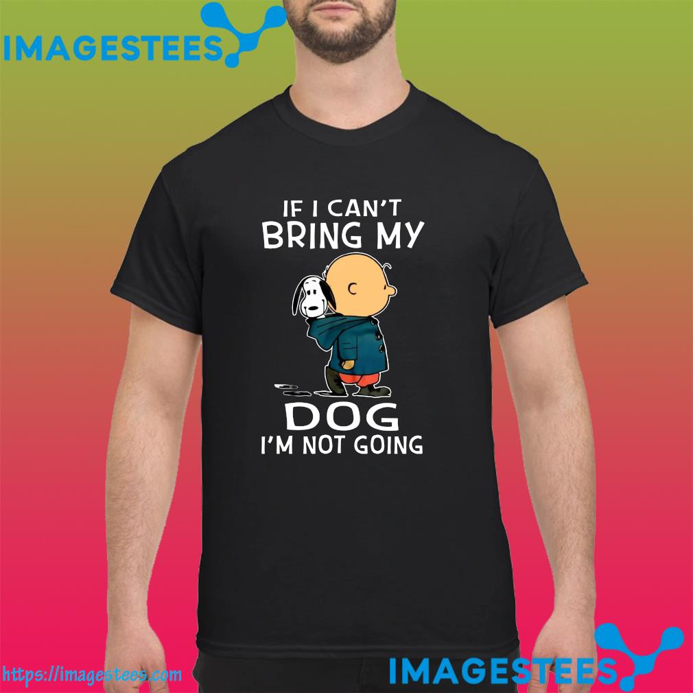 Official Snoopy And Charlie Brown If I Can't Bring My Dog I'm Not Going Shirt
