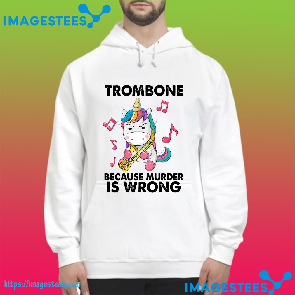 Official Unicorn Trombone Because Murder Is Wrong Shirt hoodie