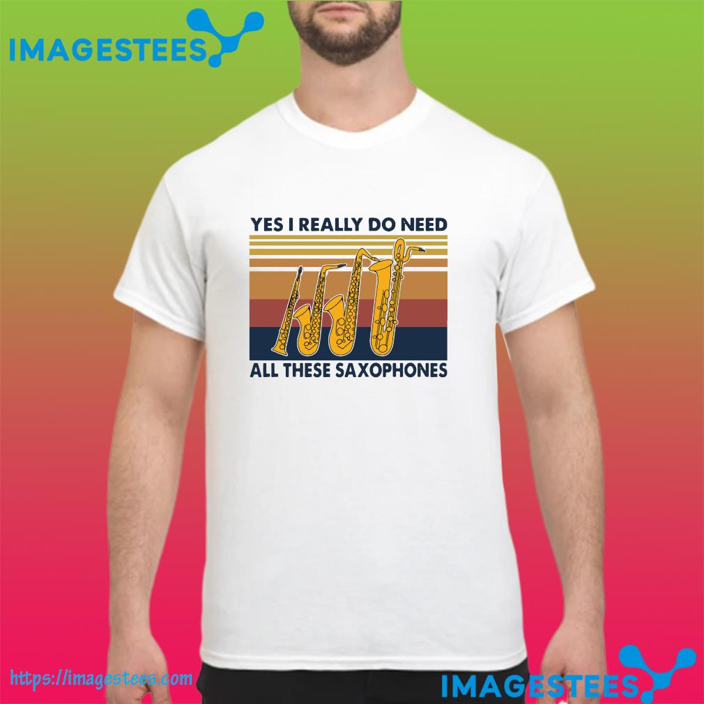 Official Yes I Really Do Need All These Saxophones Vintage Shirt