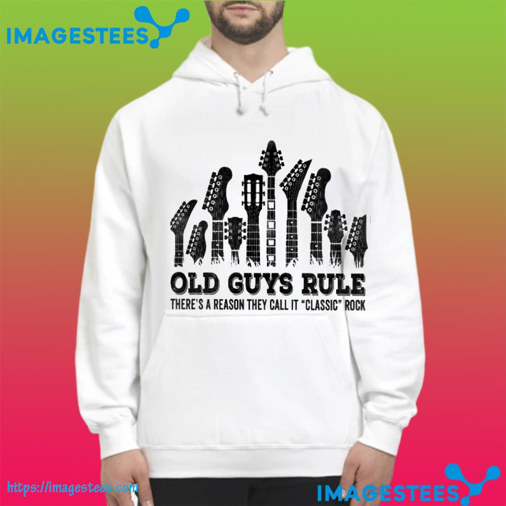 Old guys rule there's a reason they call it classic rock hoodie