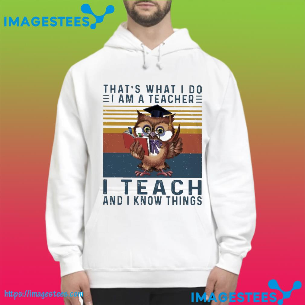 Owl that's what I so I am a teacher I teach and I know things vintage hoodie
