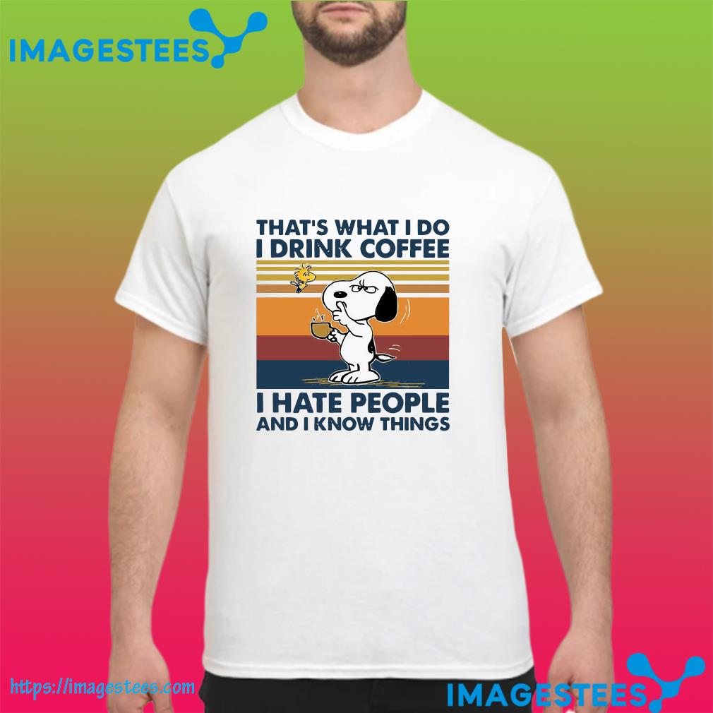 Snoopy And Woodstock That's What I Do I Drink Coffee I Hate People And I Know Things Vintage Shirt