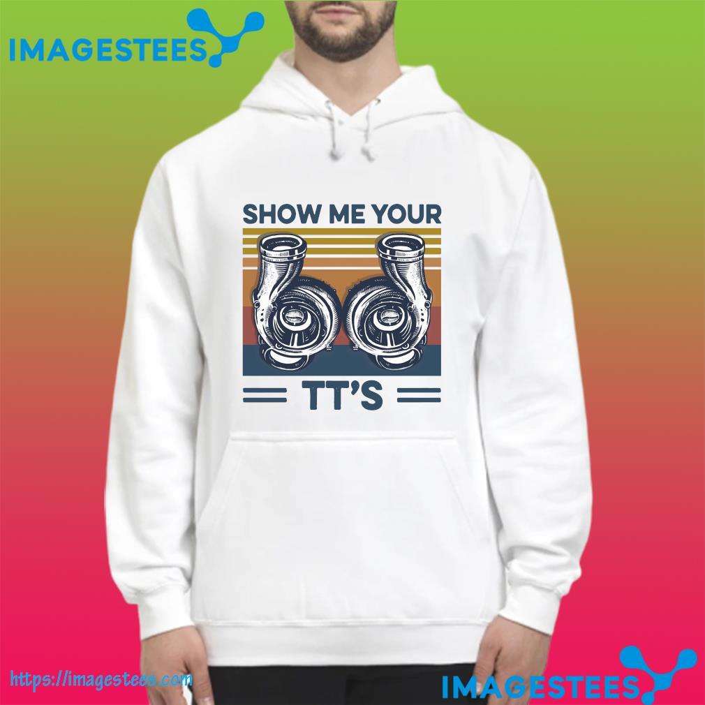 Street Racing Show Me Your TT's Vintage Shirt hoodie