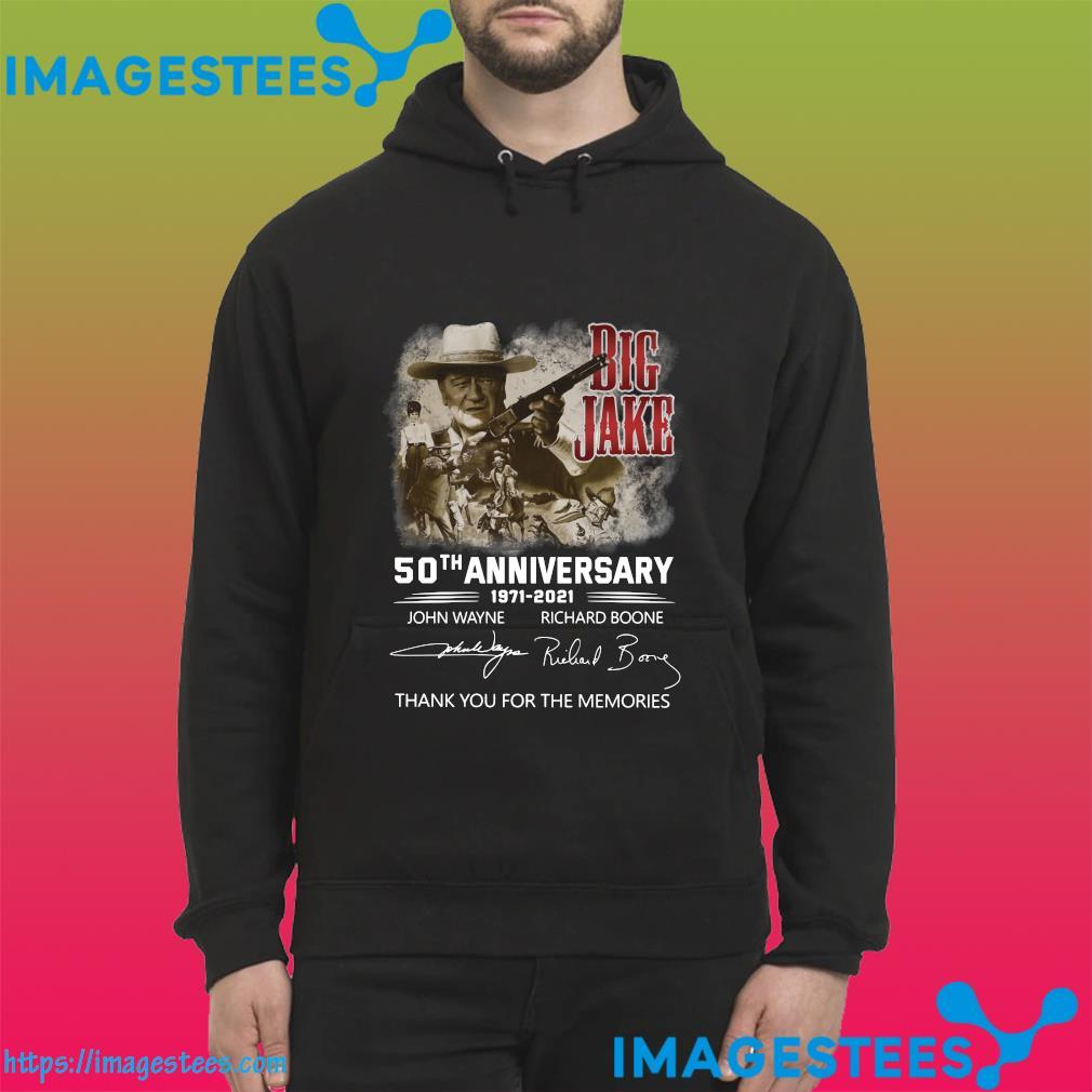 The Big Jake 50th Anniversary 1971 2021 John Wayne And Richard Boone Signatures Thank You For The Memories Shirt hoodie