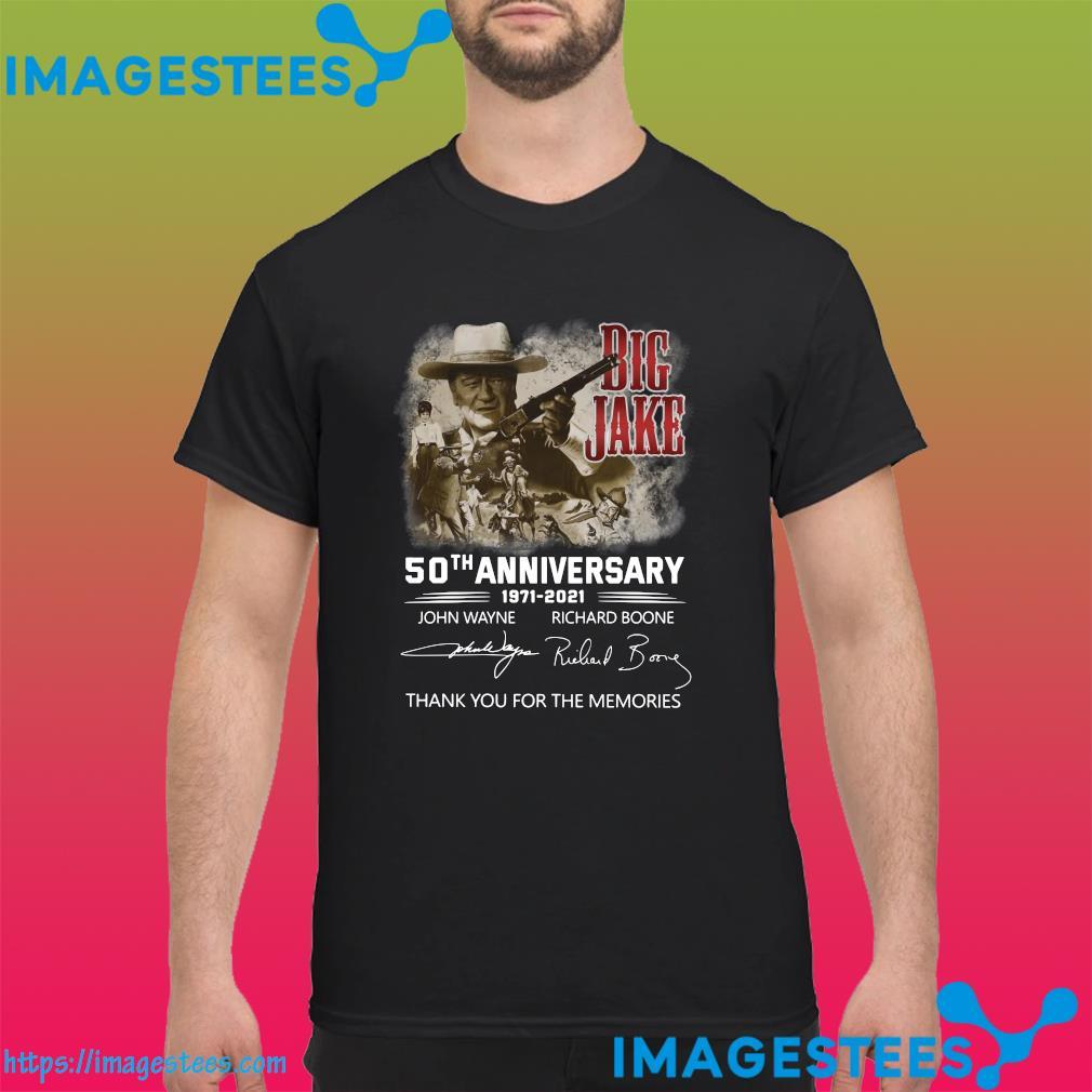 The Big Jake 50th Anniversary 1971 2021 John Wayne And Richard Boone Signatures Thank You For The Memories Shirt