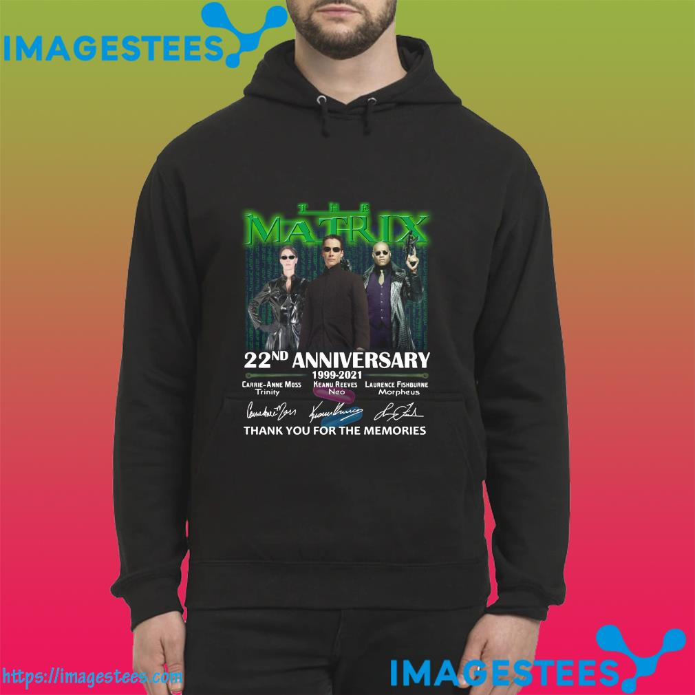 The Matrix 22nd Anniversary 1999 2021 Signatures Thank You For The Memories Shirt hoodie