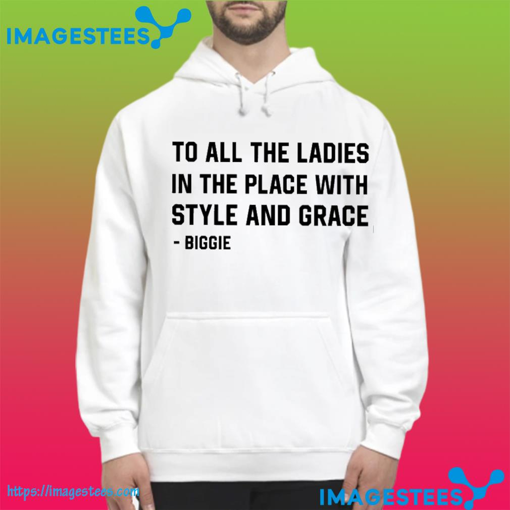 To All The Ladies In The Place With Style And Grace hoodie