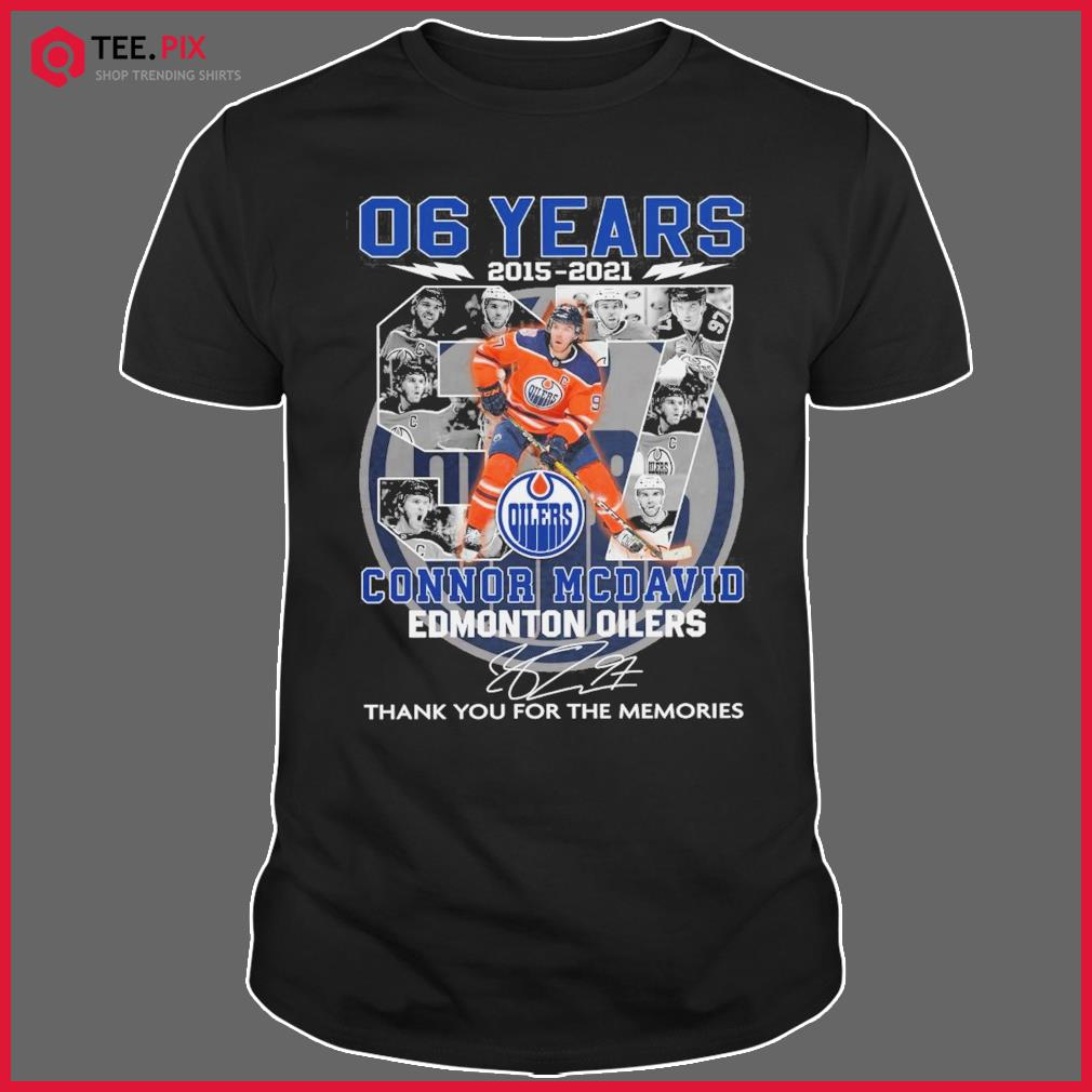 06 Years 2015 2021 The Connor Mcdavid Edmonton Oilers Signature Thank You For The Memories Shirt
