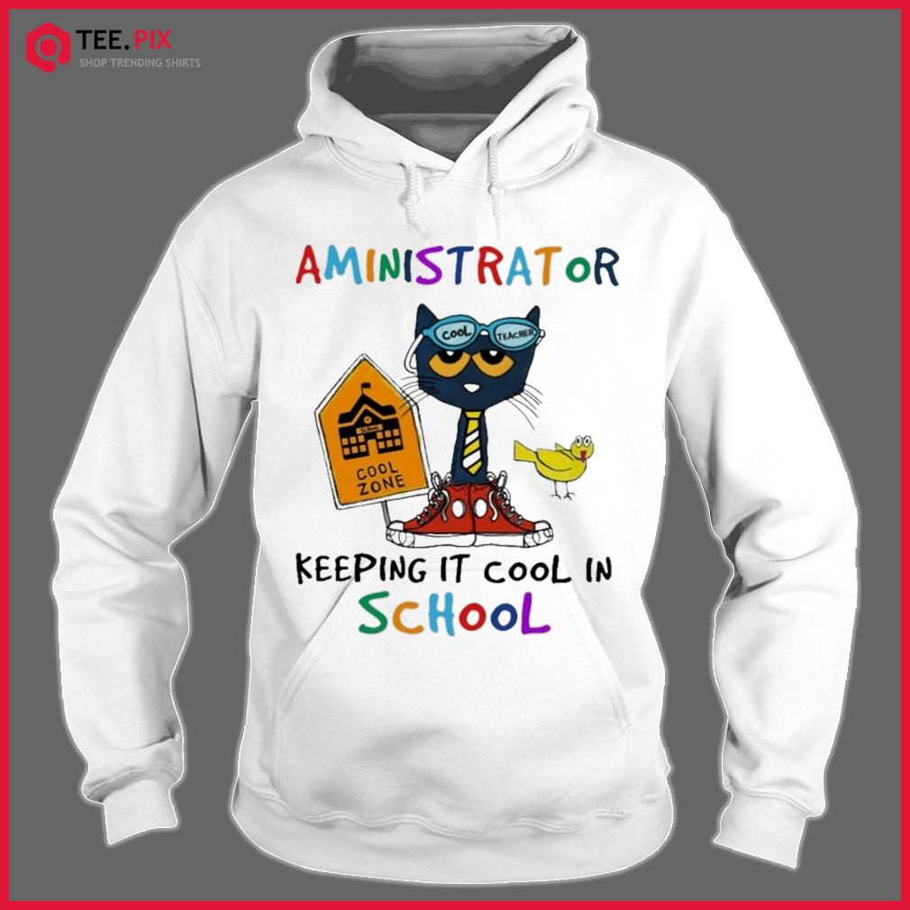 Cat Cool Teacher Aministrator Keeping It Cool In School Shirt Hoodie