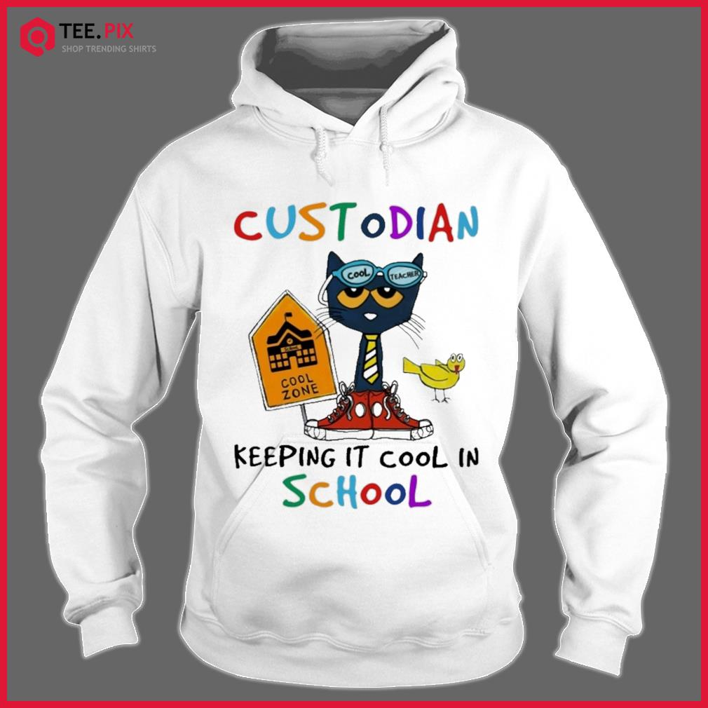 Cat Cool Teacher Custodian Keeping It Cool In School Shirt Hoodie