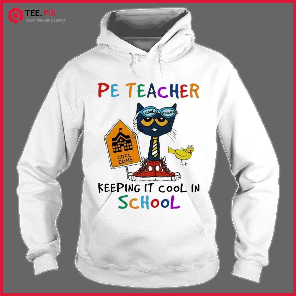 Cat Cool Teacher Pe Teacher Keeping It Cool In School Shirt Hoodie