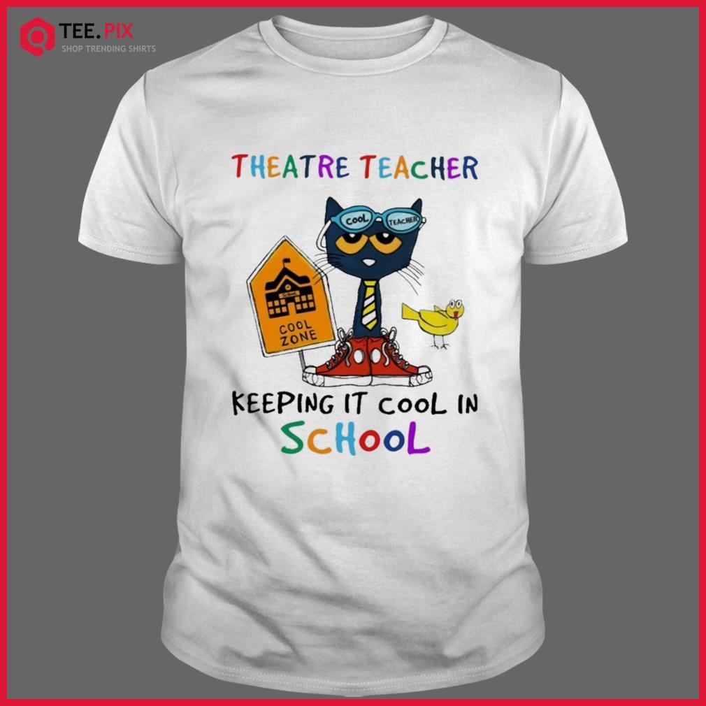 Cat Cool Teacher Theatre Teacher Keeping It Cool In School Shirt