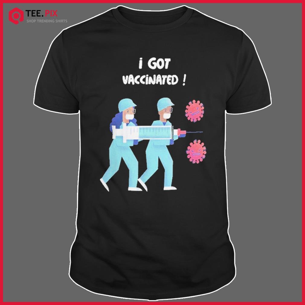 Funny Vaccine Covid 19 - Nurse Got Vaccinated Shirt