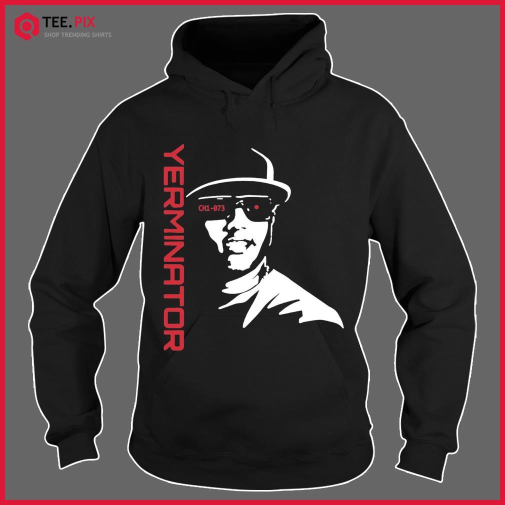 Yerminator 2 Ch1 073 Shirts Hoodie