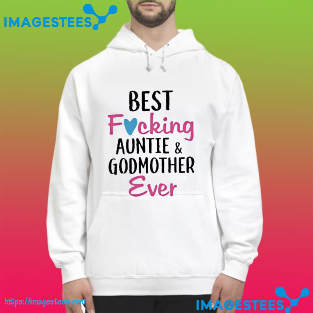 Best Fucking Auntie And Godmother Ever Classic Ts hoodie