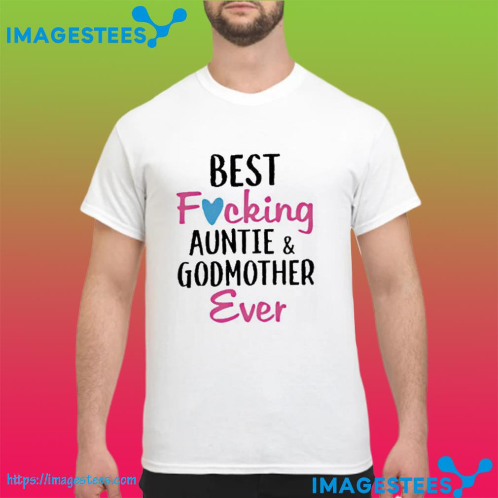 Best Fucking Auntie And Godmother Ever Classic Tshirt
