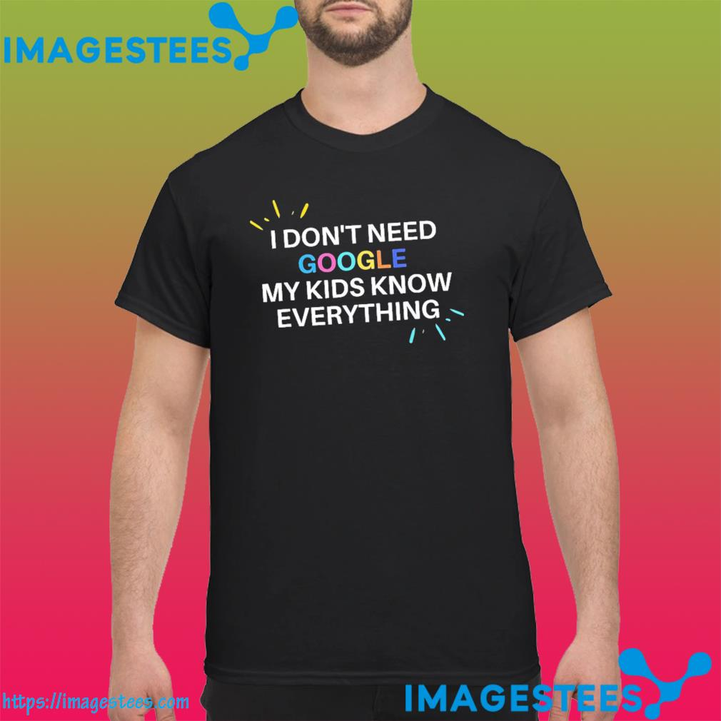 ImagesTees - I Don't Google My Kids Know Everything Shirt - Official Dilly dilly shirts