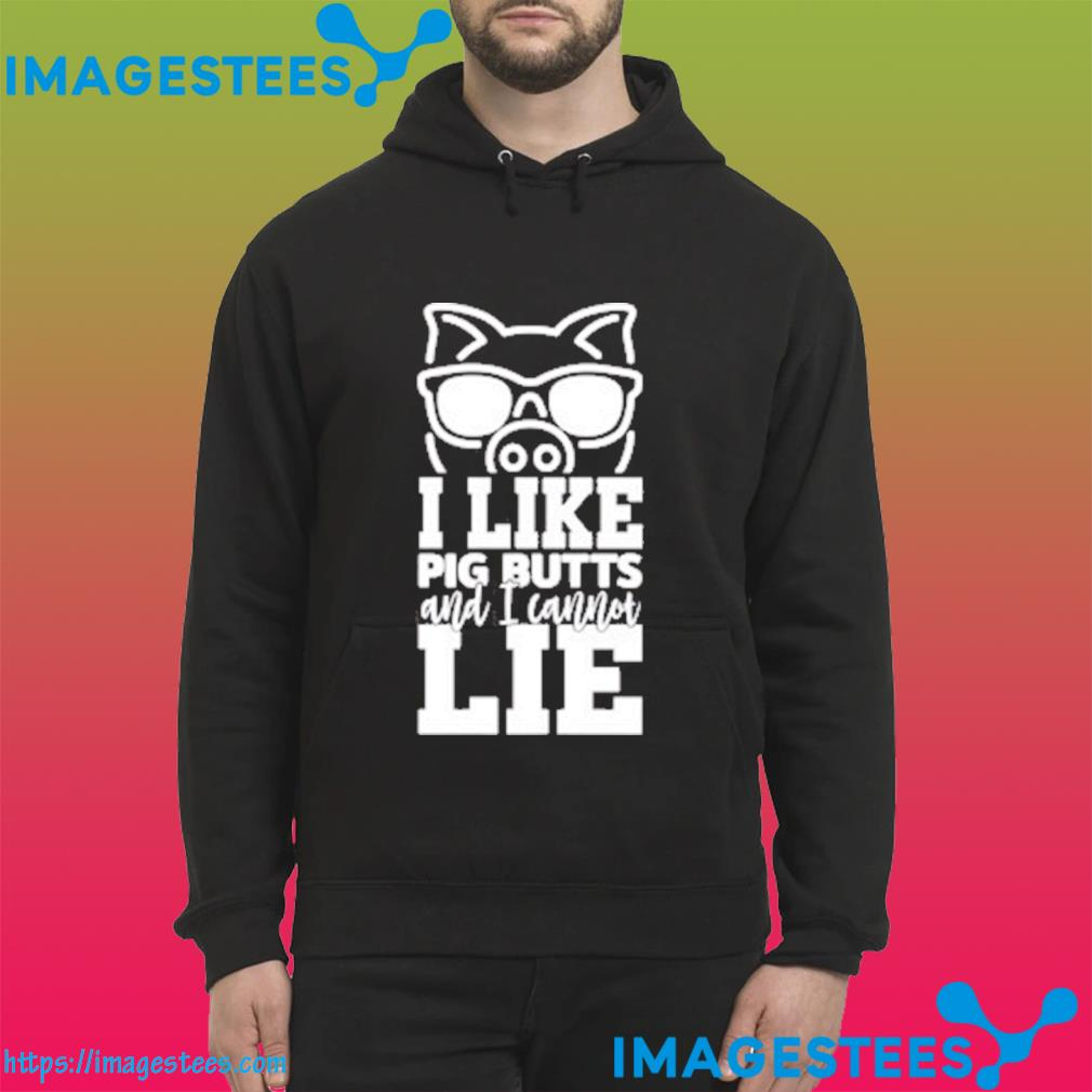 I Like Big Butts And I Can Not Lie Gift T-Shirt hoodie