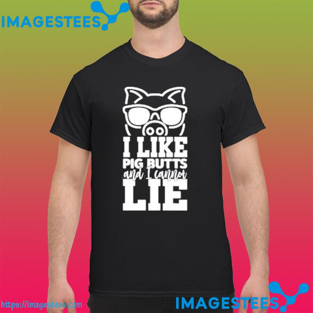 I Like Big Butts And I Can Not Lie Gift T-Shirt