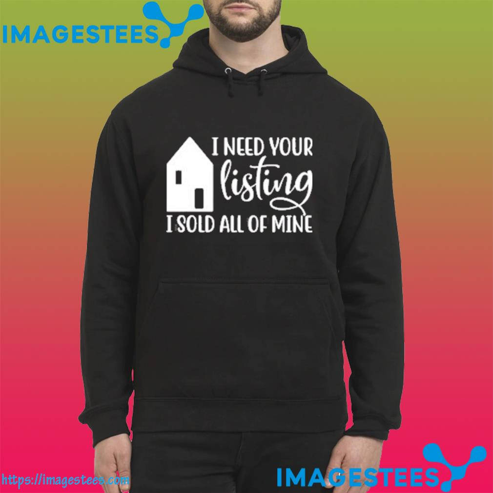 I Need Your Listing I Sold All of Mine Classic T-Shirt hoodie