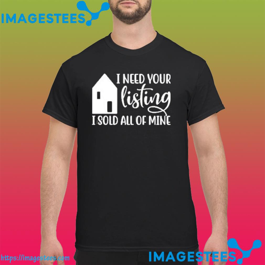 I Need Your Listing I Sold All of Mine Classic T-Shirt