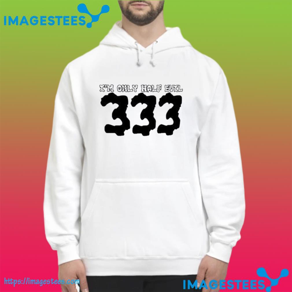 I'm Only Half Evil 333 Classic T-Shirt hoodie
