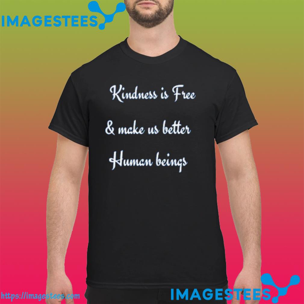 Kindness is Free & Make us Better Human Beings Unisex T-Shirt