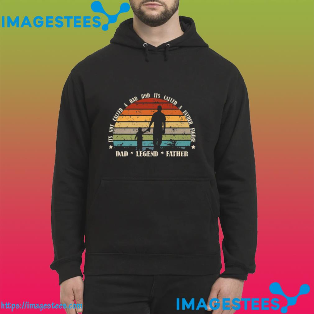 Mens VINTAGE Style ITS NOT A DAD BOD IT'S A FATHER FIGURE Shirt hoodie