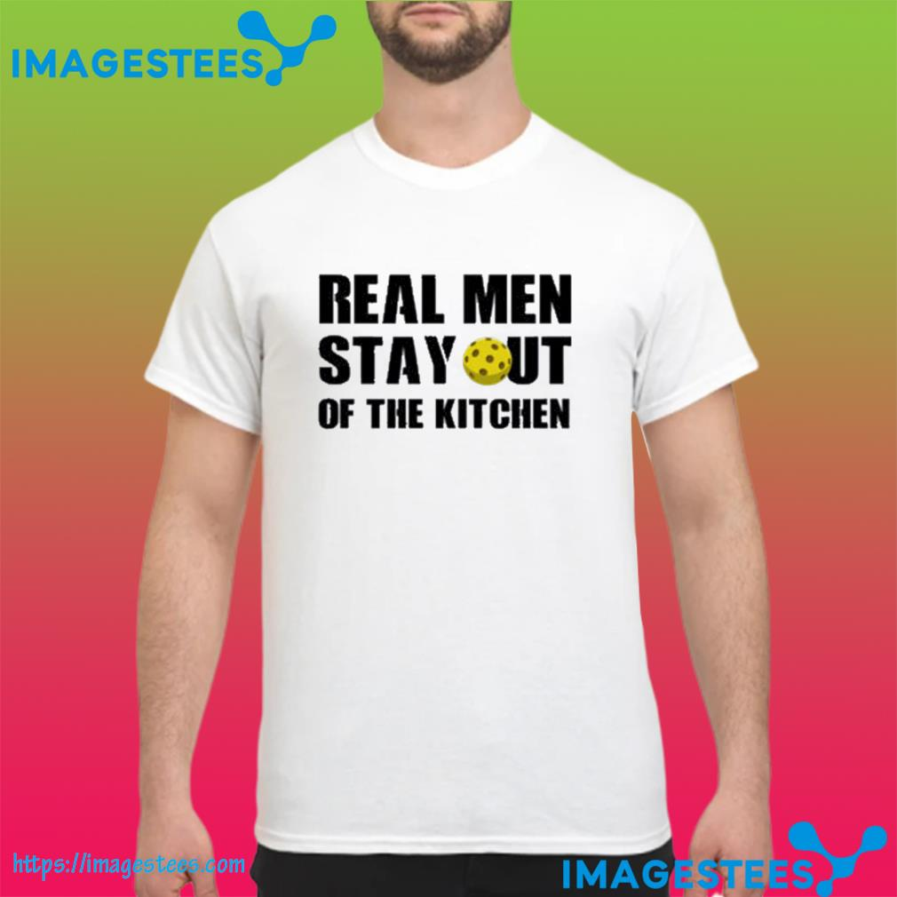 Real Men Stay Out Of The Kitchen Classic T-Shirt