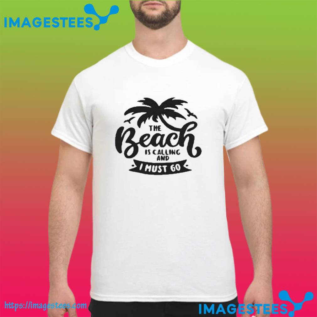 The Beach Is Calling And I Must Go Us 2021 T-Shirt