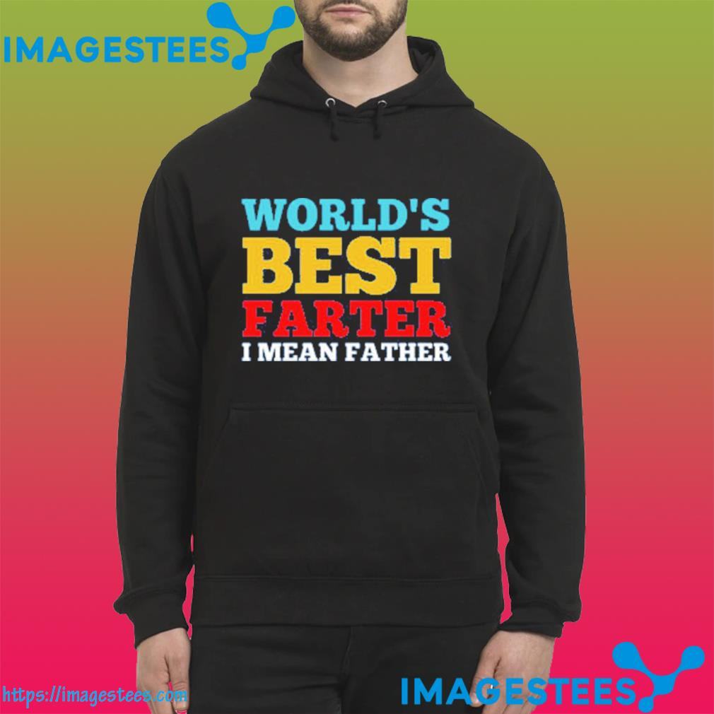 World Best Farther I Mean Farthes Classic T-Shirt hoodie