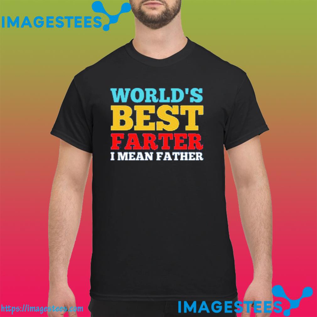World Best Farther I Mean Farthes Classic T-Shirt