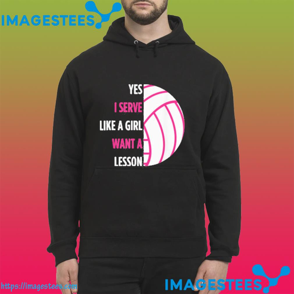Yes I Serve Like A Girl Volleyball Us 2021 T-s hoodie